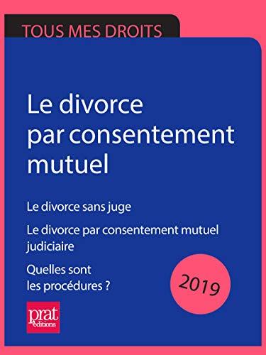 Le divorce par consentement mutuel 2019: Le divorce sans juge ; Le divorce par consentement mutuel judiciaire ; Quelles sont les procédures ?