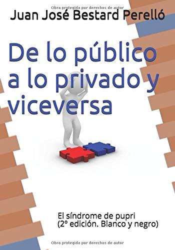 De lo publico a lo privado y viceversa: El síndrome de pupri (2º edición. Blanco y negro) por Sr. Juan José Bestard Perelló