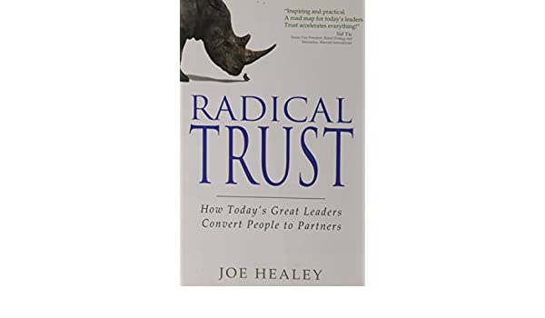 Buy Radical Trust How Todays Great Leaders Convert People To