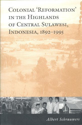 Colonial 'Reformation' in the Highlands of Central Sulawesi Indonesia,1892-1995 (Anthropological Horizons) by Albert Schrauwers (2000-02-16)