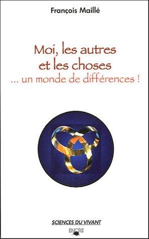 Moi, les autres et les choses : Un monde de différences ! par François Maillé