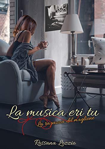 La musica eri tu: La ragazza del maglione di [Lozzio, Rossana]