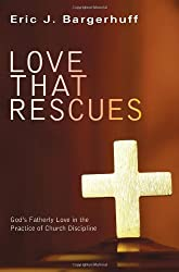 Love That Rescues: God's Fatherly Love in the Practice of Church Discipline