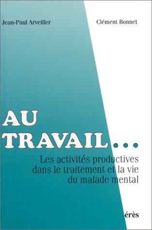 Au travail.... Les activits productives dans le traitement et la vie du malade mental