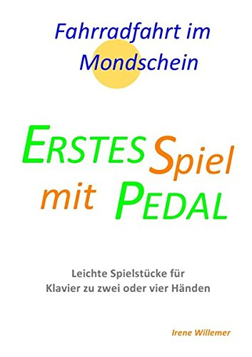 Erstes Spiel mit Pedal / Erstes Spiel mit Pedal - Fahrradfahrt im Mondschein: Leichte Spielstücke für Klavier zu zwei oder vier Händen