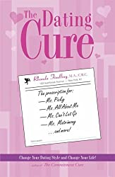 The Dating Cure: The Prescription For Ms. Picky, Ms. Eternal Bachelorette, Ms. All About Me, Ms. Can't Let Go, And Ms. Matrimony: The Prescription ... Me, Ms. Can't Let Go, Ms. Matrimony and More