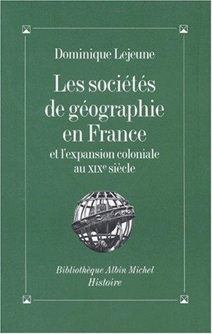 Les Sociétés de géographie en France et l'expansion coloniale au XIXe siècle