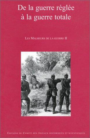 De la guerre réglée à la guerre totale : Les Malheurs de la guerre, tome 2 par André corvisier, Jean Jacquart