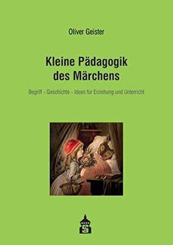 Kleine Pädagogik des Märchens: Begriff - Geschichte - Ideen für Erziehung und Unterricht. Mit 20 Märchen und 2 Beiträgen