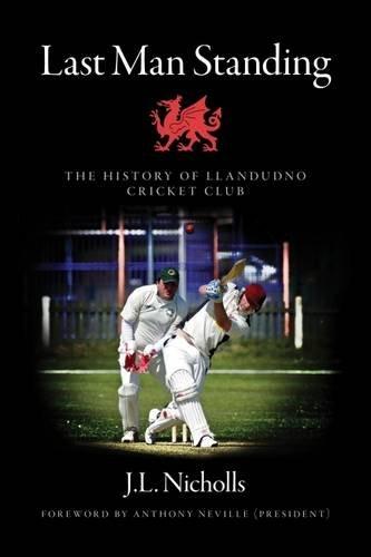Last Man Standing: The History of Llandudno Cricket Club