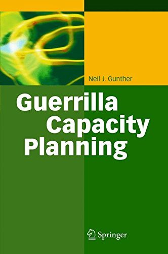 Guerrilla Capacity Planning: A Tactical Approach to Planning for Highly Scalable Applications and Services by Neil J. Gunther (2006-12-19)