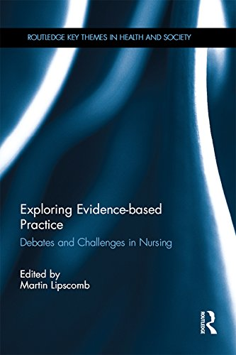 Exploring Evidence-based Practice: Debates and Challenges in Nursing (Routledge Key Themes in Health and Society)