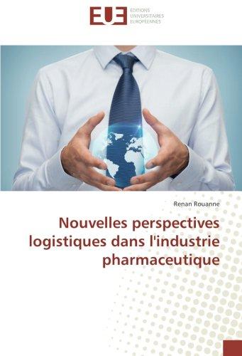 Nouvelles perspectives logistiques dans l'industrie pharmaceutique par Renan Rouanne