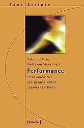 Performance: Positionen zur zeitgenössischen szenischen Kunst (TanzScripte)