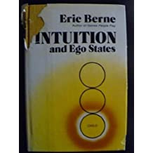 Intuition and Ego States: The Origins of Transactional Analysis: A Series of Papers by Eric. Berne (1977-09-01)