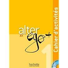 Alter ego +. Cahier d'activites. Per le Scuole superiori. Con CD Audio: Alter Ego. Niveau A1+ . Cahier D'Exercices