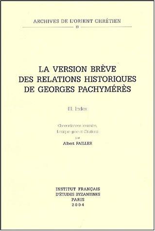 La version brève des relations historiques de Georges Pachymérès : Volume 3, Index