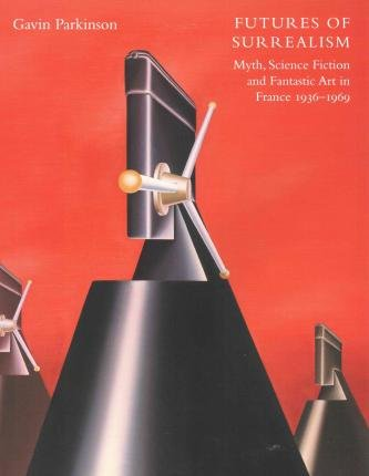 [(Futures of Surrealism: Myth, Science Fiction, an...