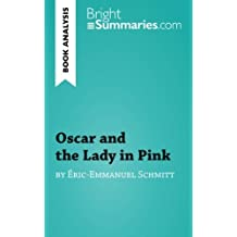 Book Analysis: Oscar and the Lady in Pink by ?ric-Emmanuel Schmitt: Summary, Analysis and Reading Guide by Bright Summaries (2015-10-08)