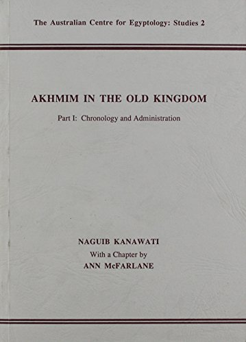 Akhmim in the Old Kingdom, Part 1: Chronology and Administration Pt. 1 (ACE Studies)
