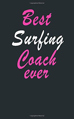 Best Surfing Coach ever : Notebook  Graduation gift: Lined Notebook / Journal Gift, 100 Pages, 5x8, Soft Cover, Matte Finish