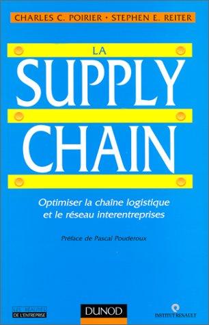 La supply chain. Optimiser la chaîne logistique et le réseau interentreprises par Charles-C Poirier, Stephen-E Reiter