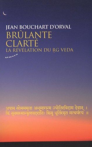 Brûlante clarté : La révélation du Rg Veda