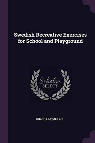 Swedish Recreative Exercises for School and Playground por Grace A McMillan