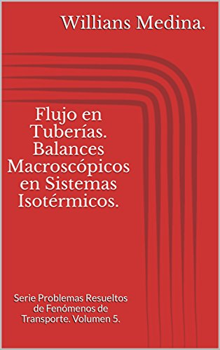 flujo-en-tuberias-balances-macroscopicos-en-sistemas-isotermicos-serie-problemas-resueltos-de-fenome