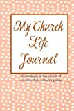 My Church Life Journal: A notebook to keep track of membership in church groups (Religion and Spirituality)