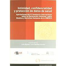 Intimidad, confidencialidad y protección de datos de salud - Aportaciones del IV Seminario Internacional sobre la Declaración Universal sobre Bioética y Derechos Humanos de la UNESCO (Monografía)