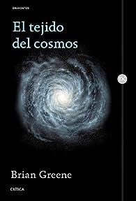 El tejido del cosmos: Espacio, tiempo y la textura de la realidad par Brian Greene