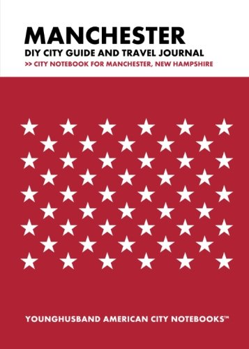 Manchester DIY City Guide and Travel Journal: City Notebook for Manchester, New Hampshire