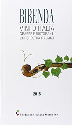 Bibenda 2015. Vini d'Italia, grappe e ristoranti L'orchestra italiana