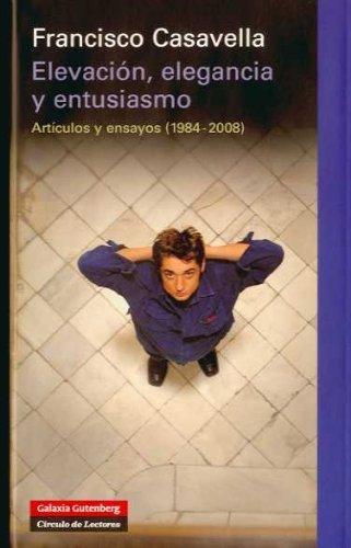 Elevación Elegancia y Entusias (Ensayo) por Francisco Casavella