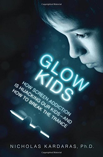 Glow Kids : How Screen Addiction Is Hijacking Our Kids-And How to Break the Trance par Nicholas Kardaras