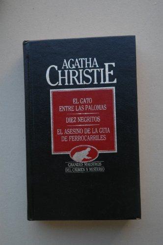 El gato entre las palomas ; Diez negritos ; El asesino de la guía de ferrocarriles / Agatha Christie