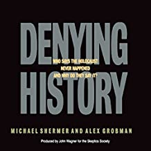 Denying History: Holocaust Denial, Pseudohistory, and How We Know What Happened in the Past