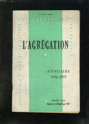 L AGREGATION N° HORS SERIE. SOMMAIRE: ANNUAIRE 1956 - 1957. SUPPLEMENT AU N° D AOUT SEPTEMBRE 1957.