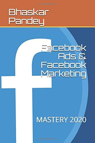 Facebook Ads & Facebook Marketing: MASTERY 2020 (advertisement, Band 1)