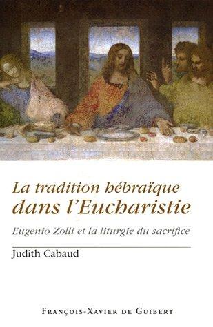 La tradition hébraïque dans l'Eucharistie : Eugenio Zolli et la liturgie du sacrifice par Judith Cabaud