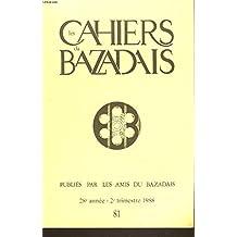 LES CAHIERS DU BAZADAIS. BULLETIN DE LA SOCIETE DES AMIS DU BAZADAIS N°81, 2e TRIM. 1988. JEAN-PIERRE BOST: CIVITAS VASATICA: AUX ORIGINES DE LA CITE DE BAZAS/ F. CADILLON: LE COLLEGE DIOCESAIN DE BAZAS (1828-1907) / ...