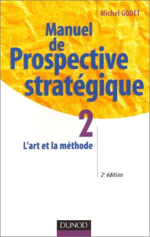Manuel de prospective stratégique, tome 2 : L'Art et la méthode