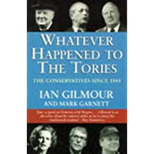Whatever Happened to the Tories: The Conservative Party Since 1945: History of the Conservative Party Since 1945 (Fourth Estate paperbacks)