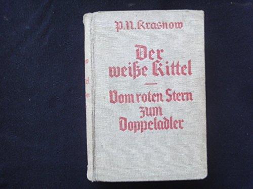 Der weiße Kittel. Vom roten Stern zum Doppeladler. Ein Roman der Gegenwart. (Kinder Weißen Kittel)