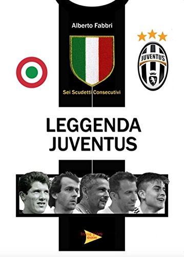 Leggenda Juventus. Sei titoli consecutivi por Alberto Fabbri