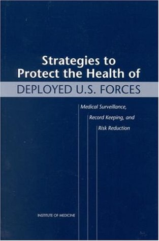 Strategies to Protect the Health of Deployed U.S. Forces: Medical Surveillance, Record Keeping, and Risk Reduction (Compass Series)