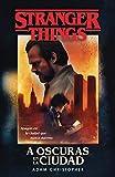 Stranger Things: A oscuras en la ciudad: Una novela oficial de Stranger Things