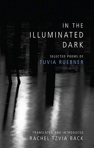 In the Illuminated Dark: Selected Poems of Tuvia Ruebner
