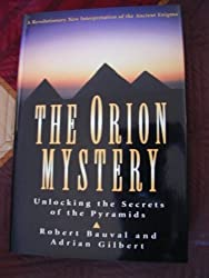 The Orion Mystery: Unlocking the Secrets of the Pyramids. A Revolutionary New Interpretation of the Ancient Enigma. by Robert Bauval (1994-08-16)